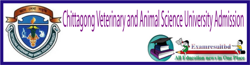 Chittagong Veterinary University Admission Circular