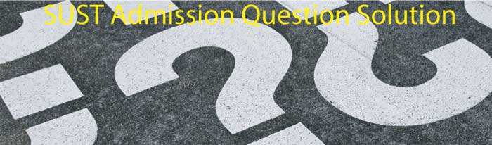 SUST Admission Question Solution